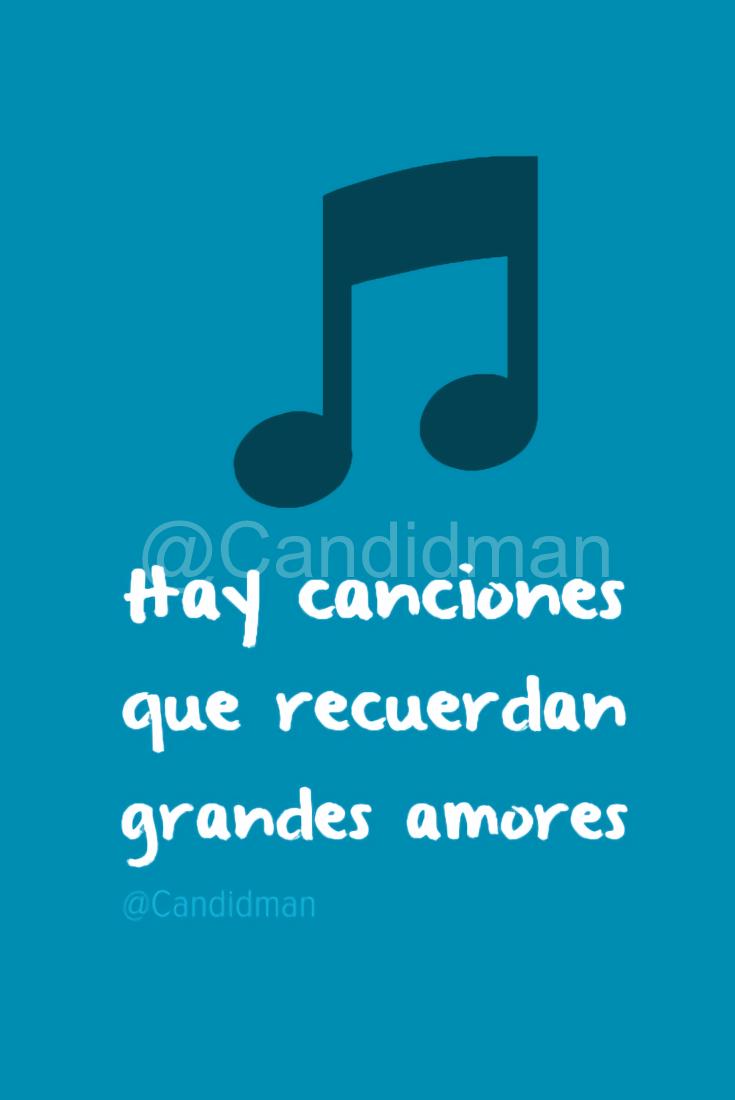 """""""Hay canciones que recuerdan grandes amores"""" Candidman Candidman Frases"""