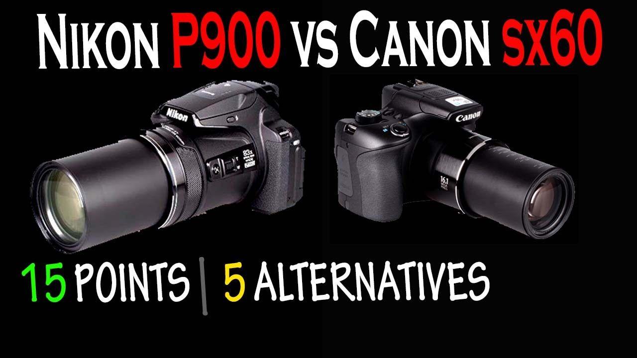 Nikon P900 Vs Canon Sx60 15 Points 5 Alternatives Nikon P900 Youtube Nikon
