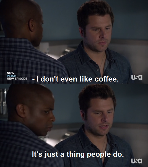 i dont even like coffee... from my new favorite episode EVER