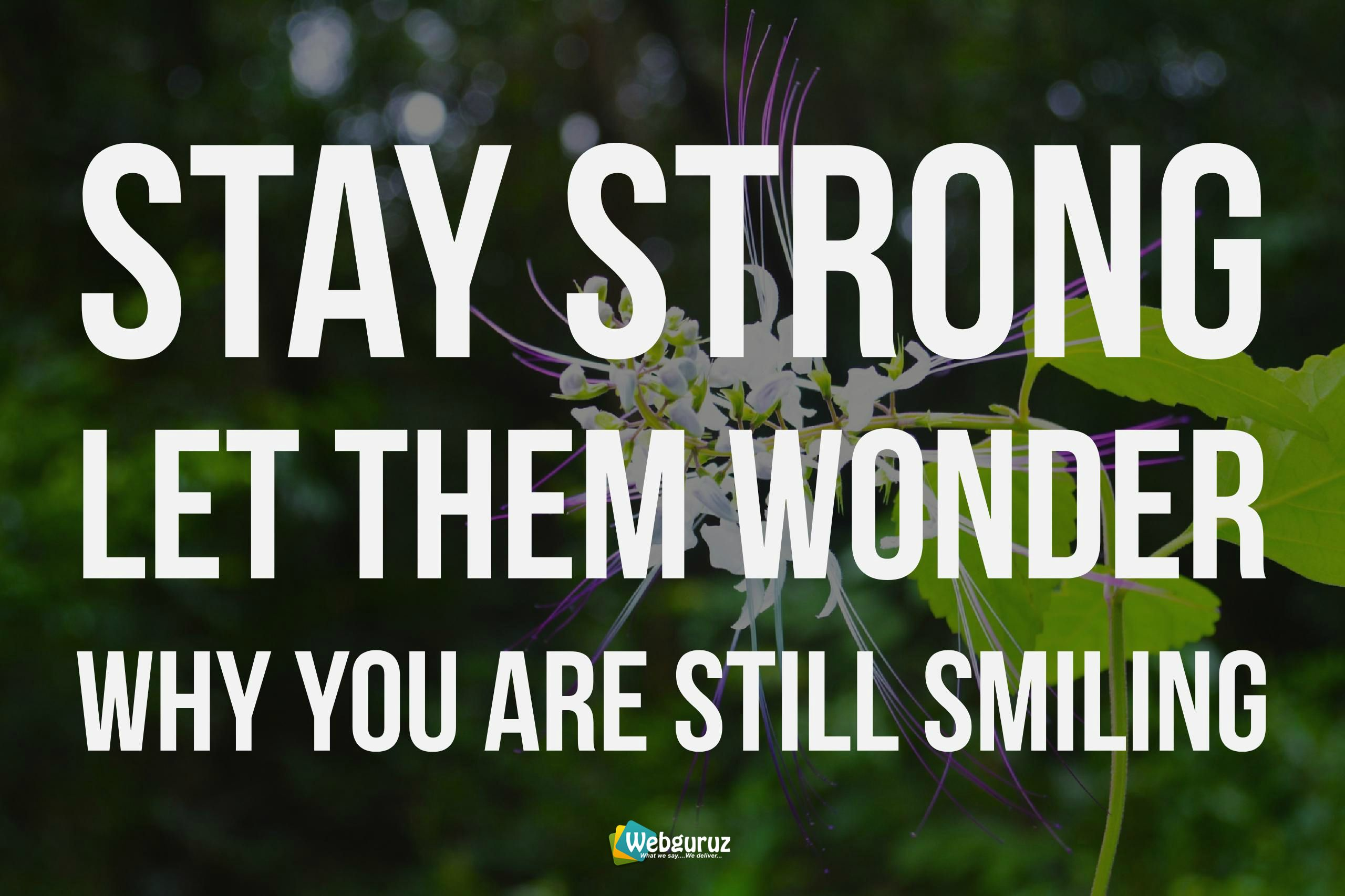Stay Strong Let Them Wonder Why You are Still Smiling