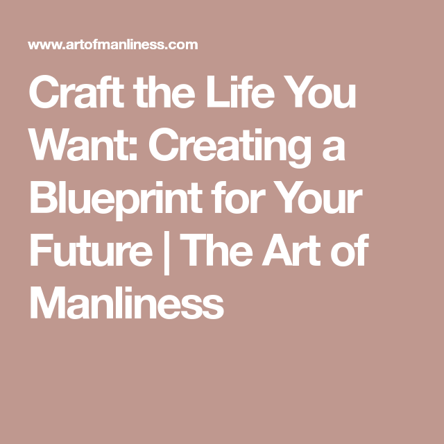How to create a life plan in 5 easy steps life plan and modern craft the life you want creating a blueprint for your future the art of malvernweather Images