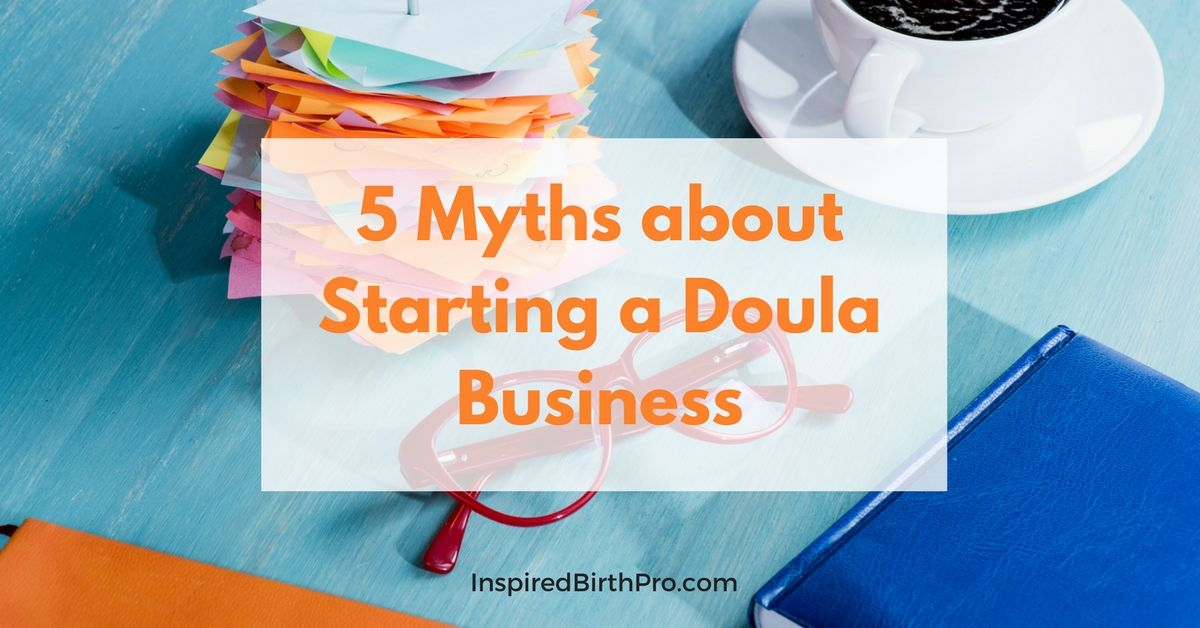 5 Myths about Starting a Doula Business Doula business
