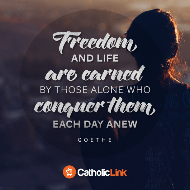 Freedom And Life Are Earned By Those Who Catholic Quotes