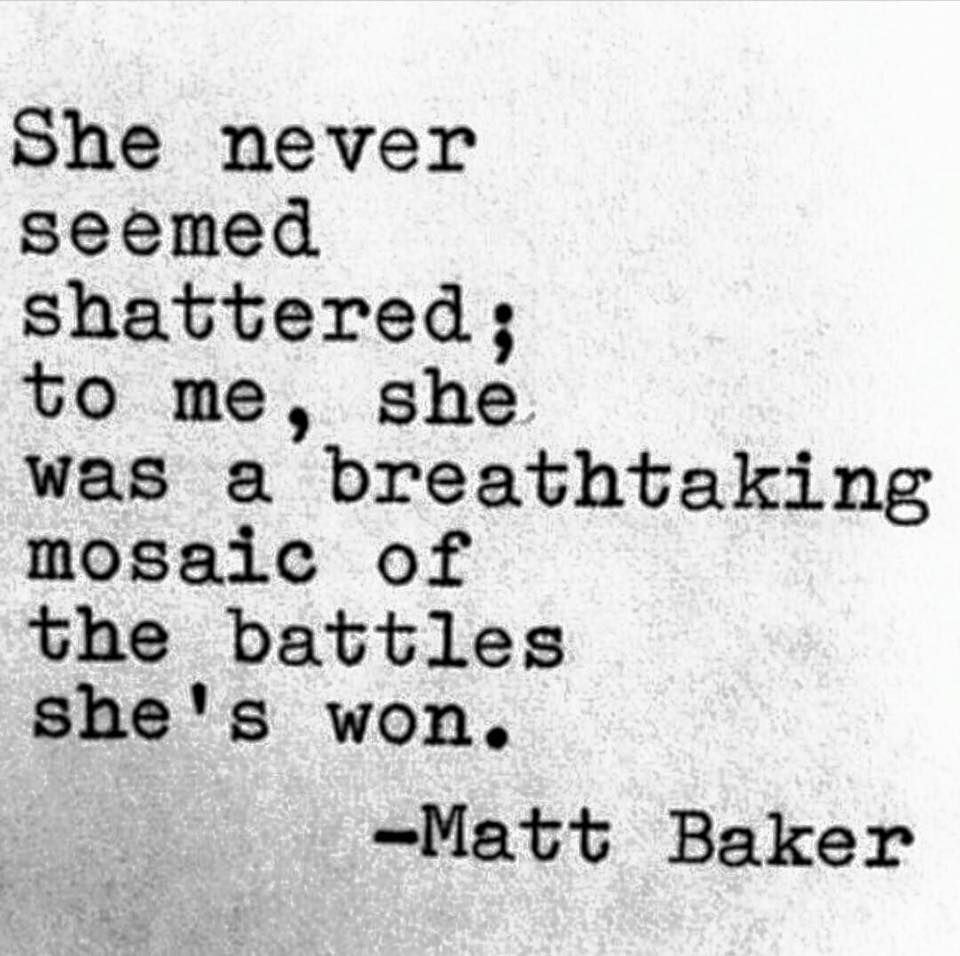 Someday ill have this kind of love quotes pinterest poem she never seemed shattered to me she was a breathtaking mosaic of the battles shes wonbeautiful word picture from a beautiful daughter altavistaventures Gallery
