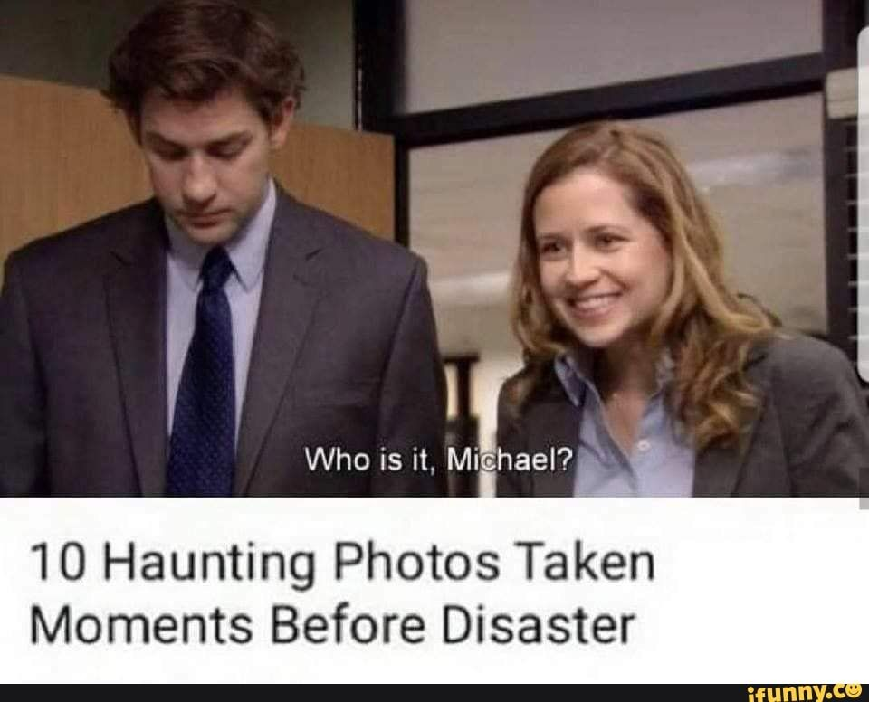 10 Haunting Photos Taken Moments Before Disaster Ifunny Office Jokes The Office Show Office Humor