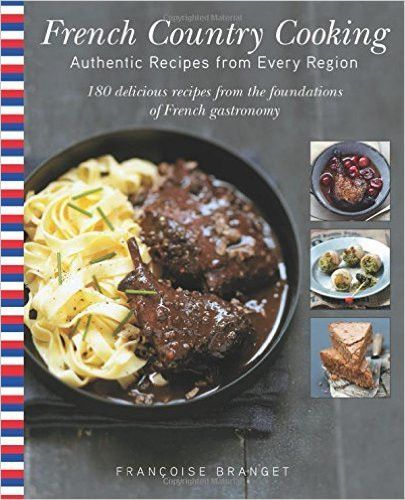 French country cooking authentic recipes from every region french country cooking authentic recipes from every region country cooking french appetizers and recipes forumfinder Choice Image