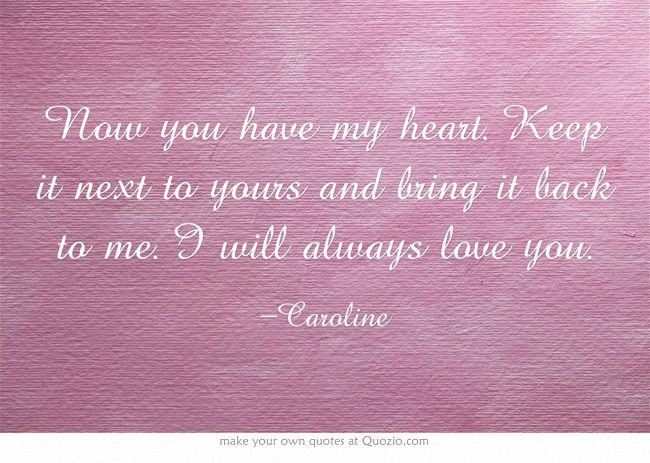 The Lost Valentine Quotes Now You Have My Heart Keep It Next To Yours And Bring It Back To Me I Will Always Love You Valentine Quotes Own Quotes Writing