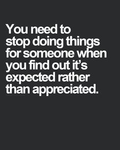 You Need To Stop Doing Things For Someone When You Find Out Its