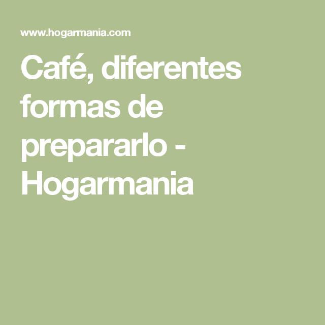 Café, diferentes formas de prepararlo - Hogarmania