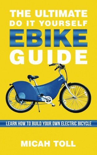 The Ultimate Do It Yourself Ebike Guide Learn How To Build Your Own Electric Bicycle Electronic Books Digital Book Learning