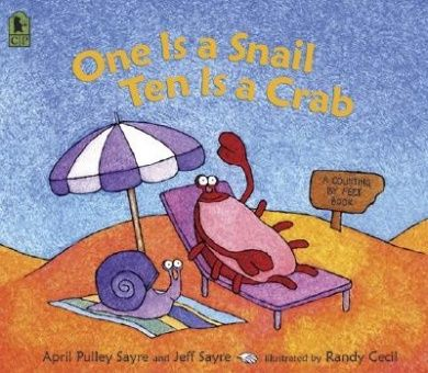 One Is a Snail, Ten Is a Crab: A Counting by Feet Book by April Pulley Sayre and Jeff Sayre - TEN - numeracy