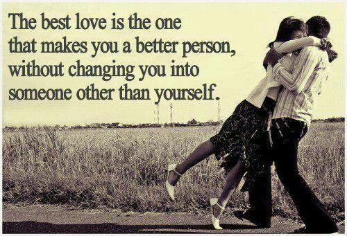 The best love is the one that makes you a better person,