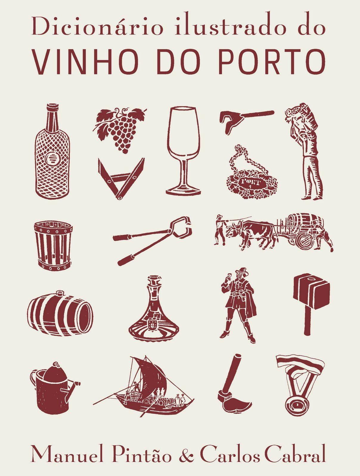 pt-BR - PINTÃO, Manuel; CABRAL, Carlos - Dicionário Ilustrado do Vinho do Porto. Editora de Cultura. http://www.editoradecultura.com.br/index.php | Img @ Gourmet Brasília. http://bit.ly/DicionárioIlustradoDoVinhoDoPorto