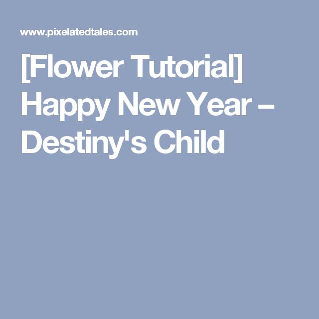 [Flower Tutorial] Happy New Year – Destiny's Child