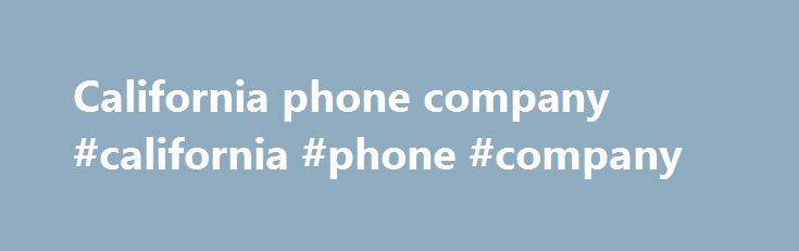 California phone company #california #phone #company http\/\/new - refund policy