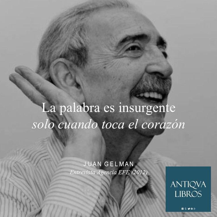 """""""La palabra es insurgente solo cuando toca el corazón."""" - Juan Gelman, De entrevista con Agencia EFE (2012)"""