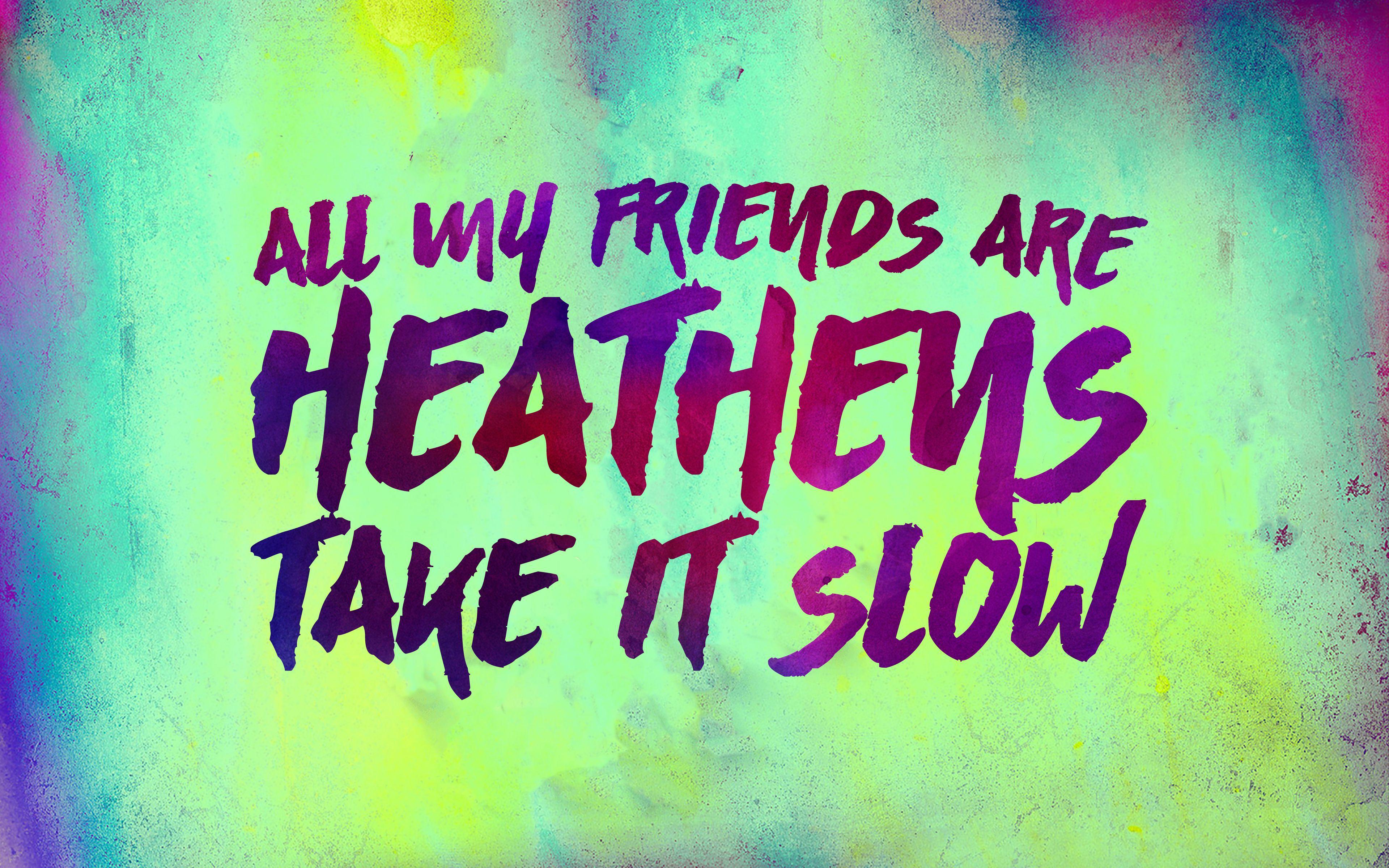 "20 One Pilots Heathens all my friends are heathens take it slow"" - twenty one"