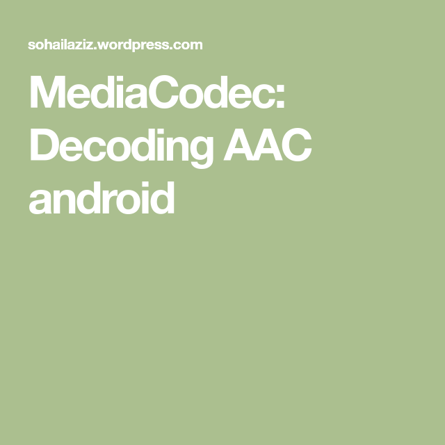 MediaCodec: Decoding AAC android | Android | Decoding