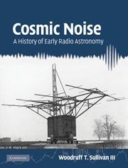 Cosmic Noise: A History of Early Radio Astronomy