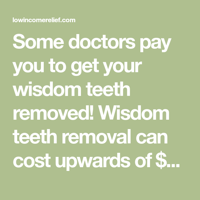Some Doctors Pay You To Get Your Wisdom Teeth Removed