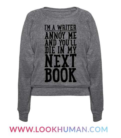 im a writer annoy me and youll die in my next book tshirt