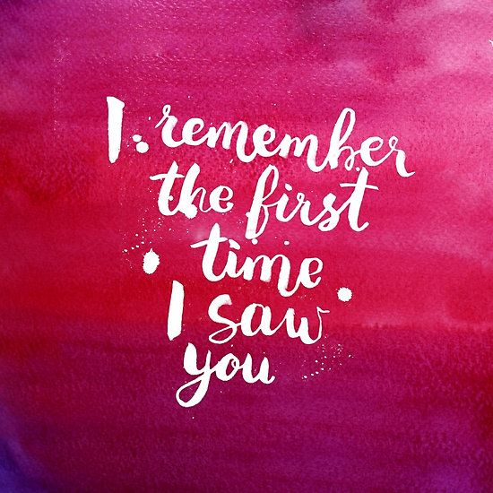 I remember the first time I saw you Inspirational motivational calligraphy quote in ink  and watercolor available to buy as print for presents and gifts