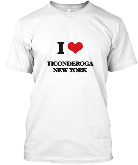 I Love Ticonderoga New York White T-Shirt Front - This is the perfect gift for someone who loves Ticonderoga. Thank you for visiting my page (Related terms: I love,I love Ticonderoga New York,I Love TICONDEROGA New York,TICONDEROGA,Essex,TICONDEROGA travel, ...)