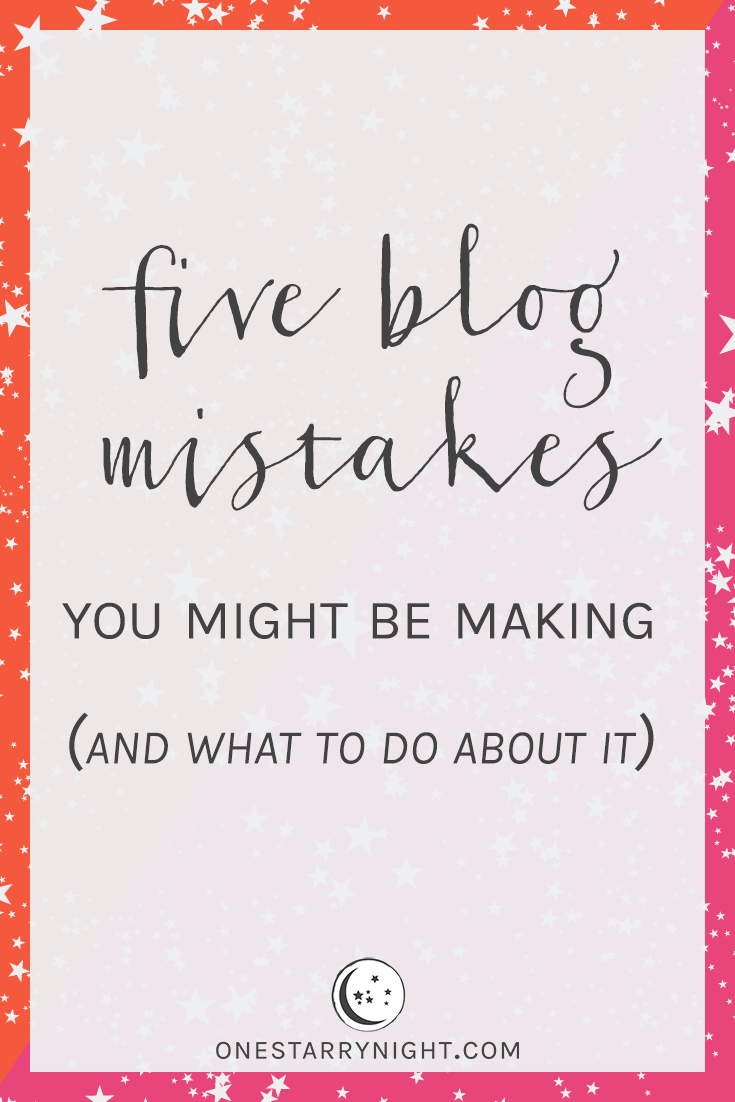 Five Blog Mistakes you might be making, and what to do about it | onestarrynight.com
