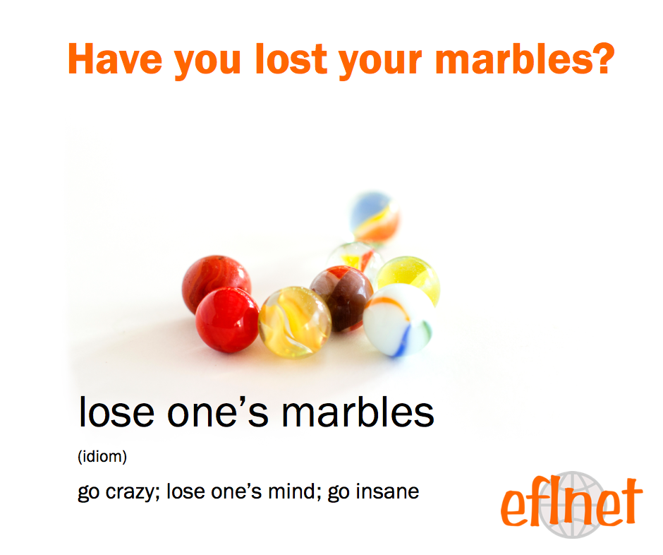 Have You Lost Your Marbles? | EFLnet