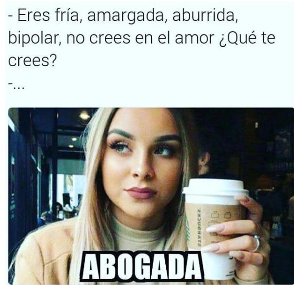 Eres Aburrida Amargada Fria Etc Que Te Crees Abogada Modelosdeescritosjuridicos Escritosjuridicos Funny Spanish Memes Cute Love Memes Funny Memes