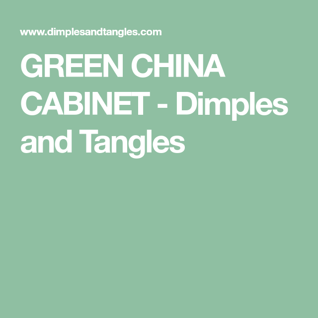 GREEN CHINA CABINET - Dimples and Tangles