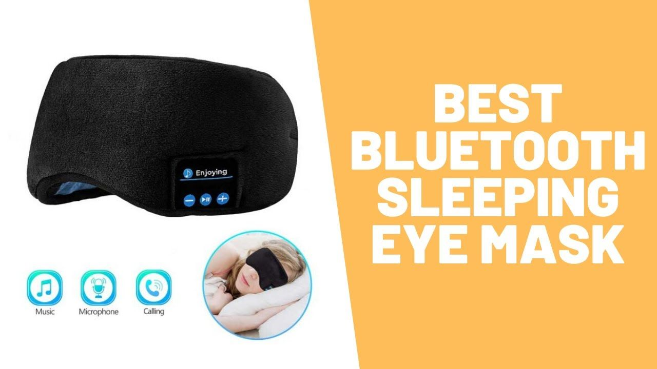 What Is The Best Bluetooth Sleeping Eye Mask Find Out Now In 2020 Mask Bluetooth Best