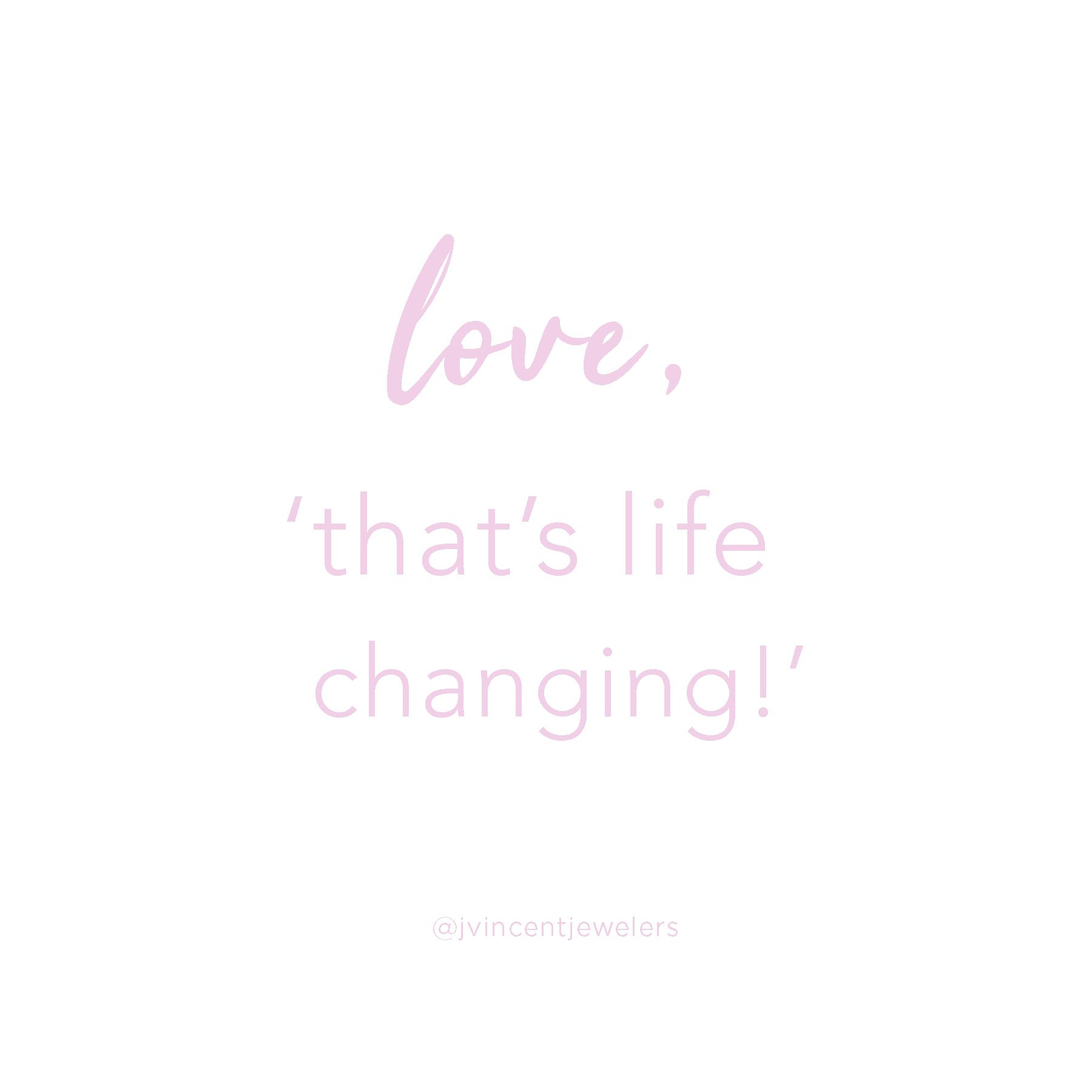 Love Now That S Life Changing Itisjv Quotes