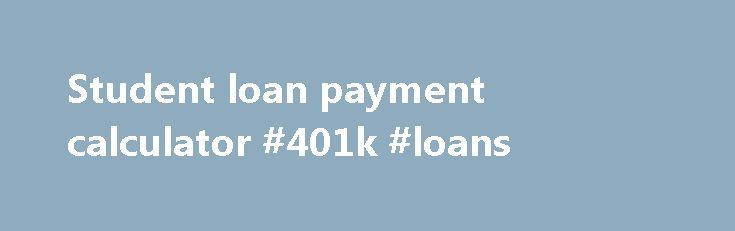 Student Loan Payment Calculator K Loans HttpLoansNefCom