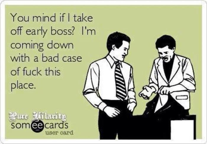Leaving Work Early Work Humor Ecards Funny Funny Quotes