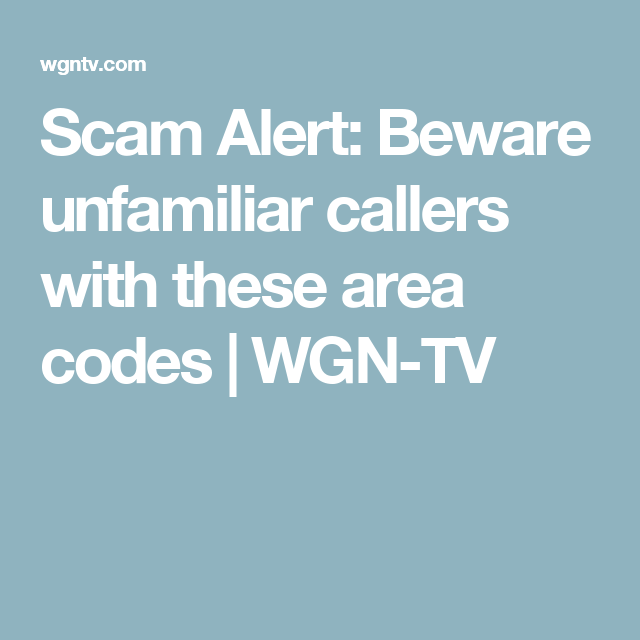 Scam Alert: Beware unfamiliar callers with these area codes | WGN-TV