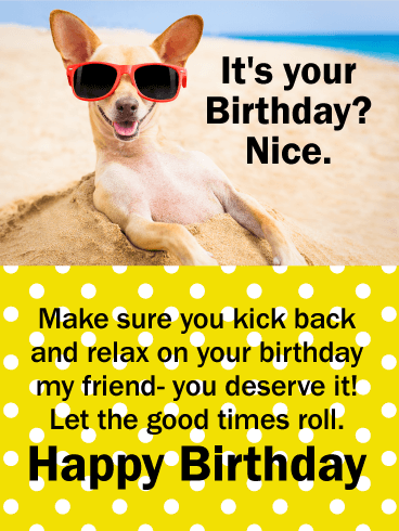 Kick Back Relax Funny Birthday Card For Friends Birthday Greeting Cards By Davia Birthday Wishes Funny Happy Birthday Quotes For Friends Birthday Humor