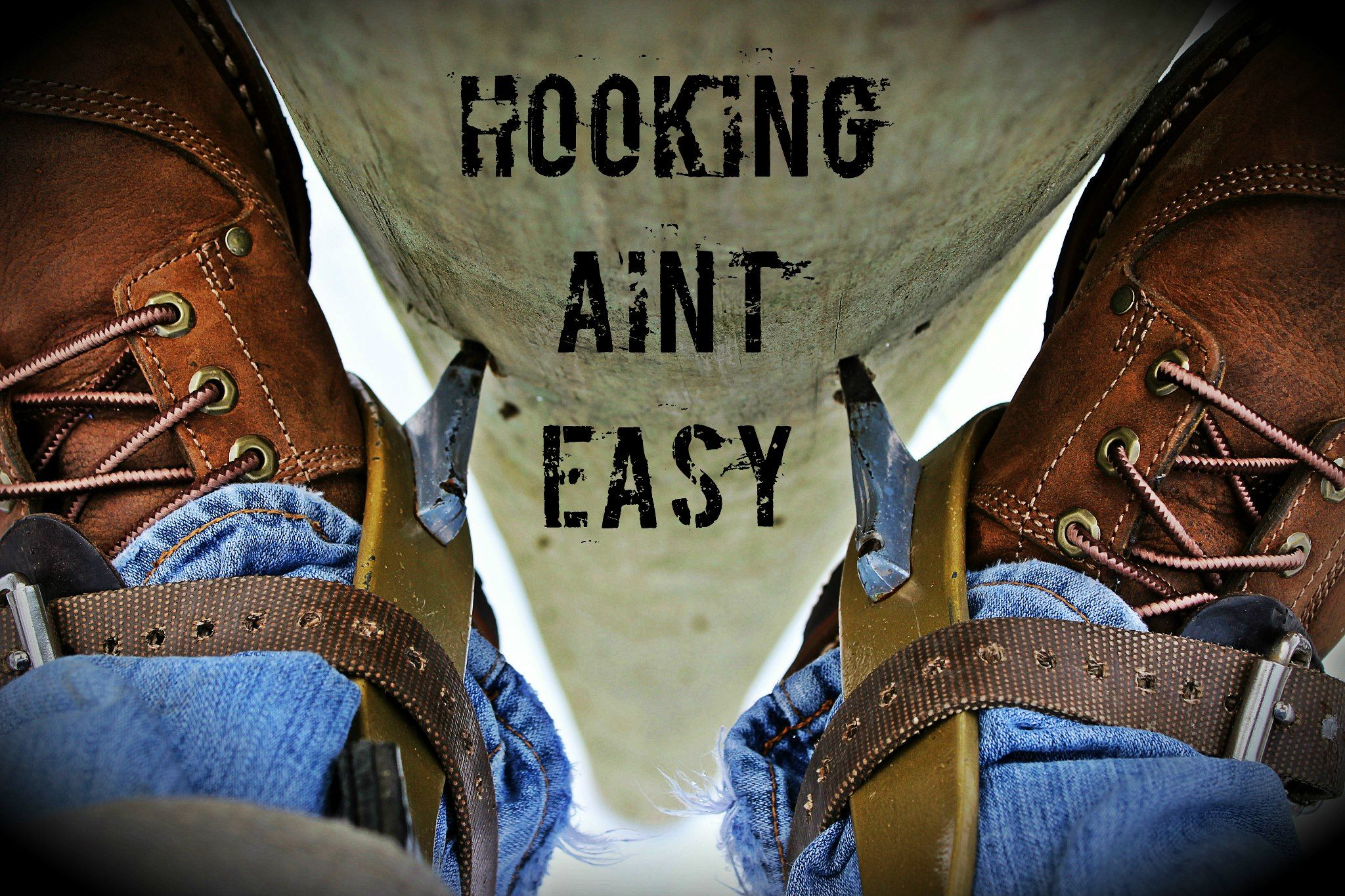 Hooking Aint Easy But It S A Great Way To Make A Living With Images Lineman