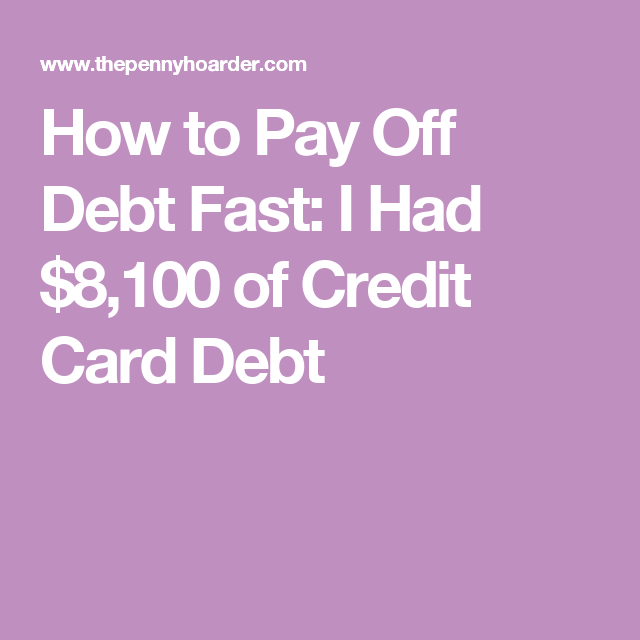 how to pay off debt fast i had 8100 of credit card debt