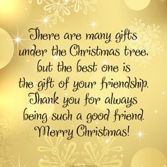 there are many gifts under the christmas tree but the best one is the gift of your friendship thank you for always being such a good friend - Merry Christmas Best Friend
