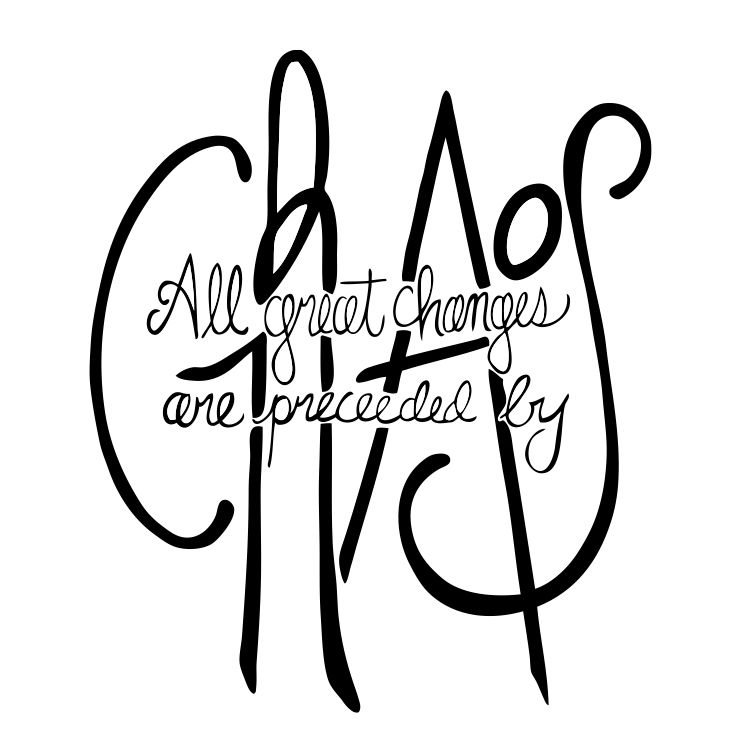 All Great Changes Are Preceded By Chaos Inspirational Words