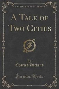 A Tale of Two Cities by Charles Dickens (Classic Reprint)