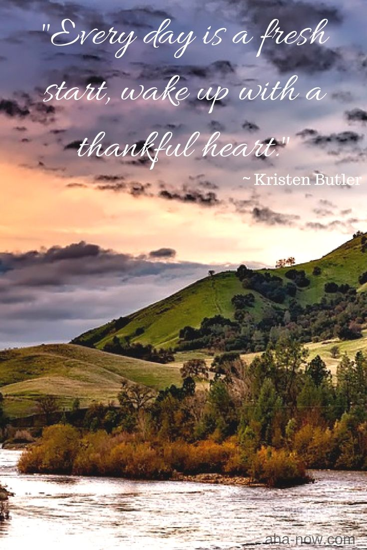 """""""Every day is a fresh start, wake up with a thankful heart."""" ~ Kristen Butler"""