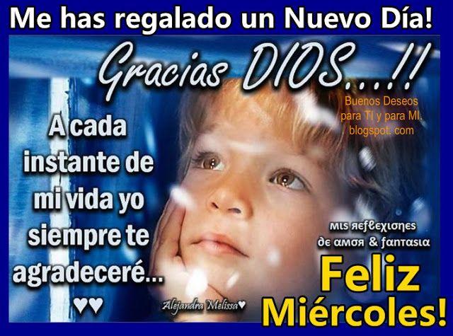 Me has regalado un Nuevo Día ! GRACIAS DIOS !!!   FELIZ MIÉRCOLES !