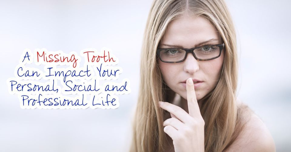 A missing tooth can impact on your personal, social and