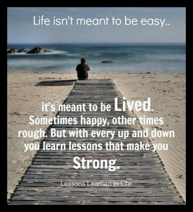 Live life...but with every up and down learn lessons that make you Strong.