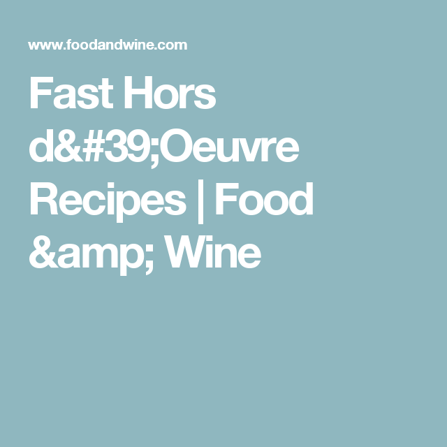28 Fast Hors D'Oeuvre Recipes