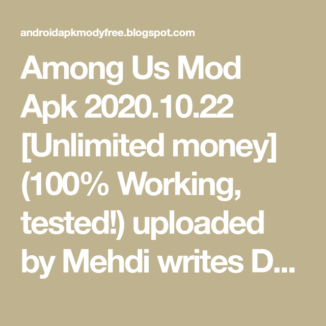 Among Us Mod Apk 2020 10 22 Unlimited Money 100 Working Tested Uploaded By Mehdi Writes Download Apk 61 34 Mb Use Happy The 100 10 Things Unlimited