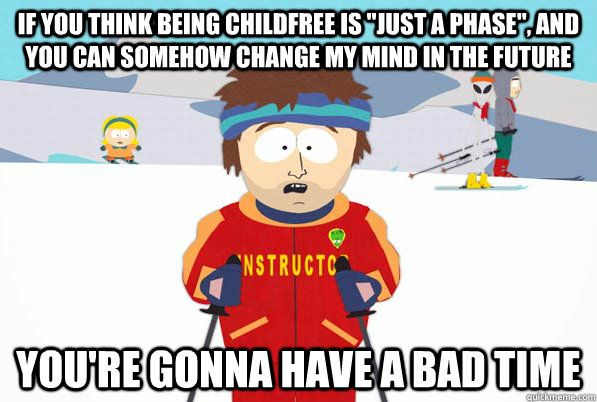CHILDFREE MEME   if you think being childfree is just a