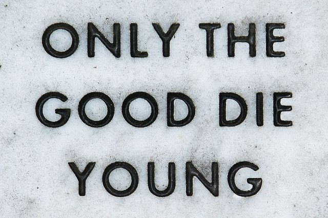 Only The Good Die Young Dying Young Quotes Die Young If I Die Young